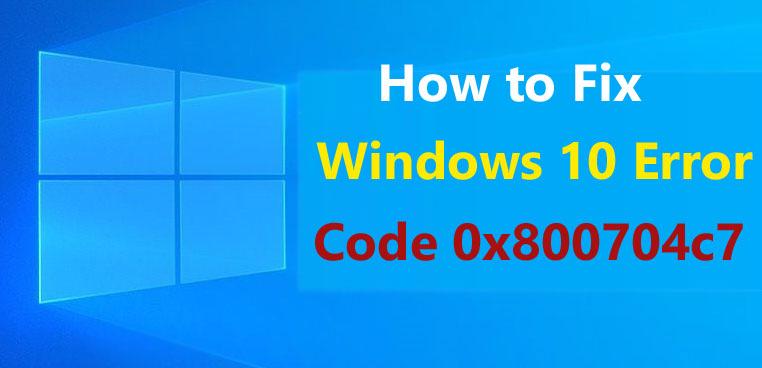 Windows 10 Error Code 0x800704c7